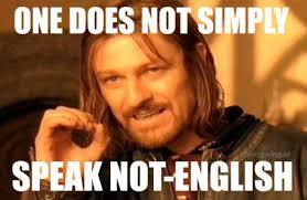 Meme Speak - 10 ways to be a monolingual english speaking jerk the rogue linguist