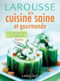 cuisine saine larousse de la cuisine saine et gourmande editions larousse