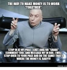 Make Money Meme - the way to make money isto work together stop in atmypageslike
