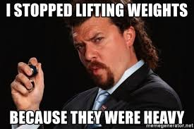 Heavy Lifting Meme - i stopped lifting weights because they were heavy successful