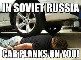 Funny Mechanic Memes - in soviet russia car planks on you bad idea mechanic quickmeme