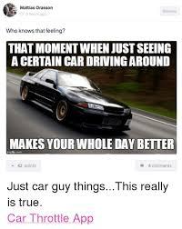 Car Guy Meme - mattias orasson memes 5 hours ago who knows that feeling that
