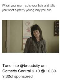 Young Mom Meme - when your mom cuts your hair and tells you what a pretty young lady