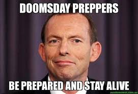 Doomsday Preppers Meme - doomsday preppers be prepared and stay alive tony abbott meme