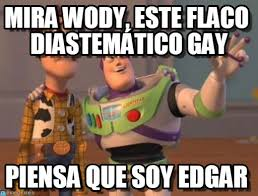 Xx Everywhere Meme Generator - flaco gay mira wody este flaco diastemático gay on memegen