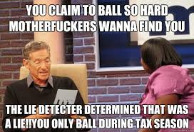 Ball So Hard Meme - you claim to ball so hard motherfuckers wanna find you the lie