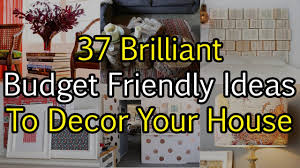 37 brilliant budget friendly ideas to decor your house youtube