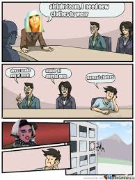 Boardroom Suggestion Meme - lady gaga boardroom suggestion by guest 1795 meme center