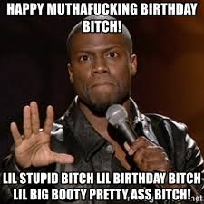 Big Booty Bitches Meme - happy muthafucking birthday bitch lil stupid bitch lil birthday