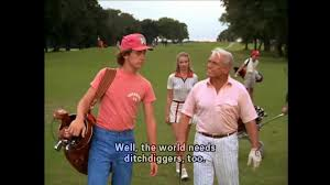 Caddyshack Meme - the world needs ditch diggers too youtube
