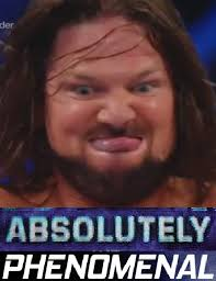 Aj Styles Memes - absolutely phenomenal absolutely disgusting know your meme