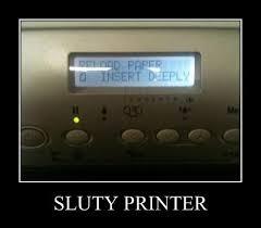 Printer Meme - sluty printer