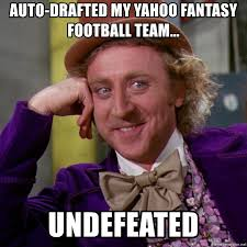 Auto Meme Generator - auto drafted my yahoo fantasy football team undefeated willy