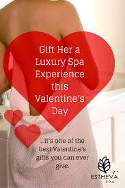 a luxury spa experience is one of the best valentine u0027s day gifts