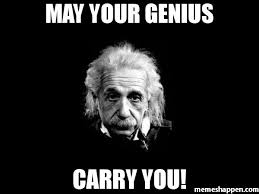 Carry On Meme - may your genius carry you meme albert einstein 1 45822