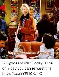 Christmas Day Meme - happy christmas eve eve rt today is the only day you can retweet