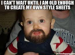 Make My Own Meme - i can t wait until i am old enough to create my own style sheets