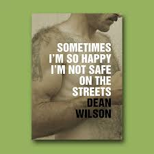 sometimes i m so happy i m not safe on the streets dean wilson