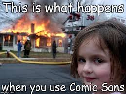Comic Sans Meme - disaster girl meme imgflip