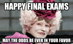 May The Odds Be Ever In Your Favor Meme - happy final exams may the odds be ever in your favor mahogany