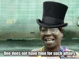 Ain T Nobody Got Time For That Meme - ain t nobody got time for dat by mschinchillalover meme center
