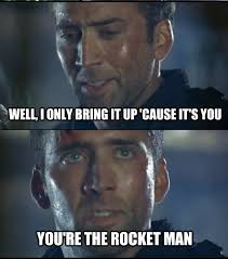 You Re The Man Meme - it s you you re the rocket man nicolas cage the rock 1996