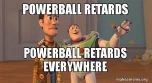 Retards Retards Everywhere Meme - powerball retards powerball retards everywhere buzz and woody