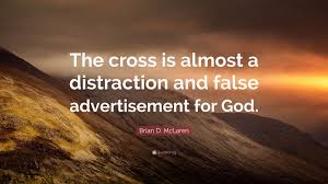 quote distraction brian d mclaren quote u201cthe cross is almost a distraction and