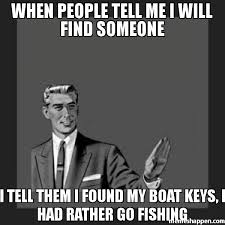 Boat People Meme - when people tell me i will find someone i tell them i found my