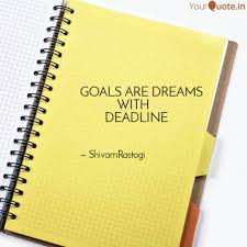 quote goals are dreams with deadlines shivam rastogi quotes yourquote