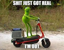 Shit Just Got Real Meme - kermit scooter hq imgflip