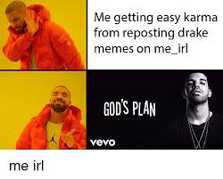Memes Drake - me getting easy karma from reposting drake memes on meirl gods plan