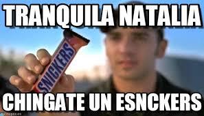 Natalia Meme - tranquila natalia snickers meme on memegen