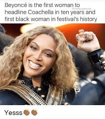 Beyonce Meme Generator - beyoncé is the first woman to the youngempire headline coachella in