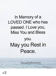 in memory of a loved one who has i you miss you and