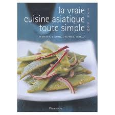 livre de cuisine asiatique vraie cuisine asiatique toute simple indonésie malaisie