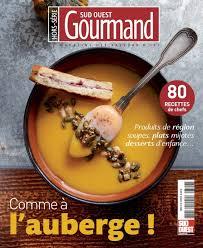 gourmand magazine cuisine hors série sud ouest gourmand le magazine des saveurs d ici