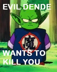 Funny Dbz Memes - image evildendewantstokillyou png ultra dragon ball wiki