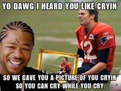Brady Crying Meme - tom brady crying meme yo dawg i heard you like crying so we gave