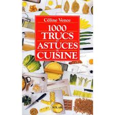 trucs et astuces cuisine 1000 trucs et astuces de cuisine livre cuisine cultura