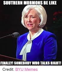 Byu Memes - southern mormons be like finally somebody who talks right credit