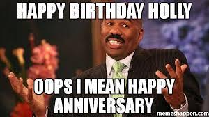 Mean Happy Birthday Meme - happy birthday holly oops i mean happy anniversary meme steve