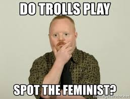 Retard Meme Generator - do trolls play spot the feminist pondering retard meme generator