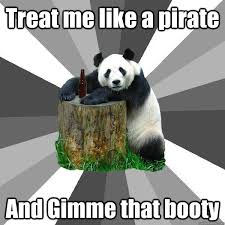 Pirate Booty Meme - treat me like a pirate and gimme that booty pickup line panda
