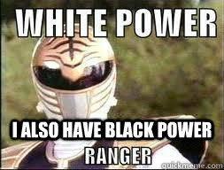 Black Power Ranger Meme - i also have black power power rangers quickmeme