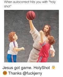 Holy Jesus Meme - when autocorrect hits you with holy shot jesus got game holyshot
