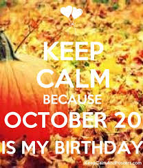 keep calm because october 20 is my birthday keep calm and