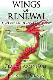 wings of renewal a solarpunk dragon anthology u2013 claudie arseneault