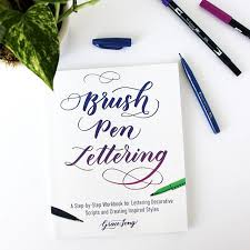 brush pen lettering a step by step workbook for lettering