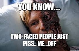 Meme Faced - you know two faced people just piss off two face memeshappy com